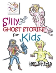 Silly Ghost Stories for Kids ebook by Denis Hayes