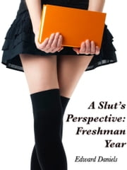 A Slut's Perspective: Freshman Year ebook by Edward Daniels