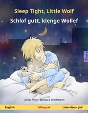Sleep Tight, Little Wolf - Schlof gutt, klenge Wollef. Bilingual children's book (English - Luxembourgish) ebook by Ulrich Renz,Barbara Brinkmann