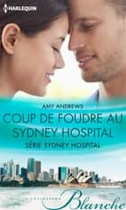 Coup de foudre au Sydney Hospital - T3 - Sydney Hospital ebook by Amy Andrews