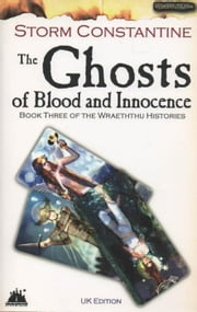The Ghosts of Blood and Innocence - The Wraeththu Histories, #3 ebook by Storm Constantine