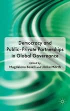 Democracy and Public-Private Partnerships in Global Governance ebook by M. Bexell,U. Mörth
