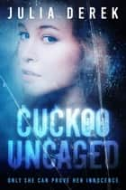 Cuckoo Uncaged ebook by Julia Derek