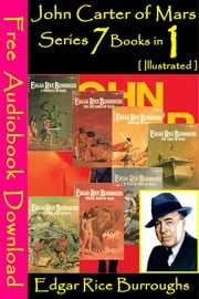 John Carter of Mars Series 7 Books in 1 [ Illustrated ] - [ Free Audiobooks Download ] ebook by Edgar Rice Burroughs