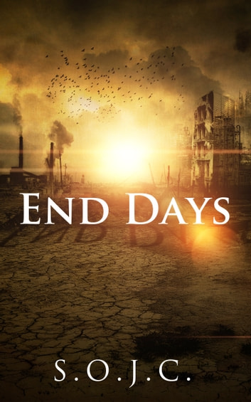 End Days ebook by S. O. J. C.