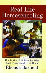 Real-Life Homeschooling - The Stories of 21 Families Who Teach Their Children at Home ebook by Kobo.Web.Store.Products.Fields.ContributorFieldViewModel