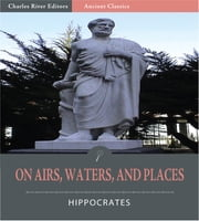 On Airs, Waters, and Places (Illustrated Edition) ebook by Hippocrates