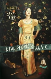 Dead People's Music - A Novel ebook by Sarah Laing