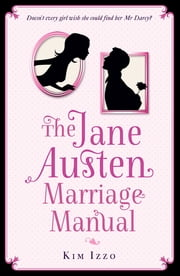 The Jane Austen Marriage Manual eBook by Kim Izzo