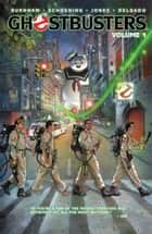 Ghostbusters: Volume 1 ebook by Burnham, Erik;  Jones, Tristan; Schoening,...
