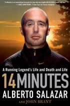 14 Minutes - A Running Legends Life and Death and Life ebook by Alberto Salazar, John Brant