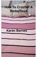 How to Make a Striped Crochet Bedspread ebook by Karen Barnes