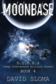 Moonbase: D.U.M.B.s (Deep Underground Military Bases) – Book 4 ebook by David Sloma