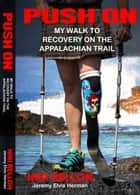 Push On - My Walk to Recovery on the Appalachian Trail ebook by Niki Rellon