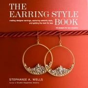 The Earring Style Book ebook by Stephanie A. Wells