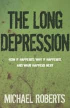 The Long Depression - Marxism and the Global Crisis of Capitalism ebook by Michael Roberts