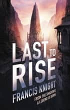 Last to Rise ebook by Francis Knight