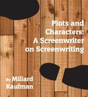 Plots and Characters: A Screenwriter on Screenwriting ebook by Millard Kaufman