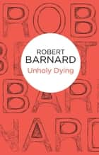 Unholy Dying: A Charlie Peace Novel 7 ebook by Robert Barnard