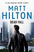Dead Fall - A Joe Hunter Short Story ebook by Matt Hilton
