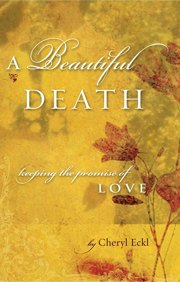 A Beautiful Death - Keeping the Promise of Love ebook by Cheryl Lafferty Eckl