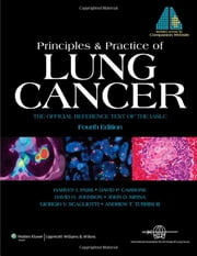 Principles and Practice of Lung Cancer - The Official Reference Text of the International Association for the Study of Lung Cancer (IASLC) ebook by Harvey I. Pass,David P. Carbone,David H. Johnson,John D. Minna,Giorgio V. Scagliotti,Andrew T. Turrisi