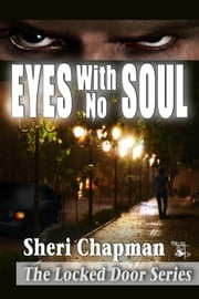 Eyes with No Soul - The Locked Door Series ebook by Sheri Chapman