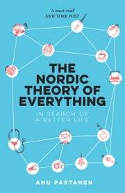 The Nordic Theory of Everything - In Search of a Better Life ebook by Anu Partanen