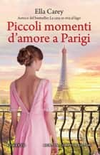 Piccoli momenti d'amore a Parigi eBook by Ella Carey