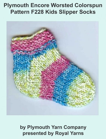 Plymouth Encore Worsted Colorspun Yarn Knitting Pattern F228 Kids Slipper Socks ebook by Royal Yarns