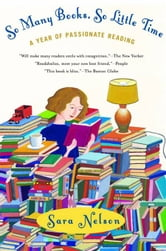 So Many Books, So Little Time - A Year of Passionate Reading ebook by Sara Nelson