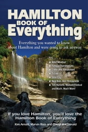 Hamilton Book of Everything - Everything You Wanted to Know About Hamilton and Were Going to Ask Anyway ebook by Kim Arnott