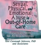 Sexual, Physical, and Emotional Abuse in Out-of-Home Care ebook by Toni Cavanaugh Johnson
