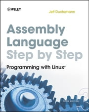 Assembly Language Step-by-Step - Programming with Linux ebook by Jeff Duntemann