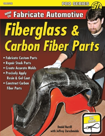 How to Fabricate Automotive Fiberglass & Carbon Fiber Parts ebook by Daniel Burrill,Jeffrey Zurschmeide