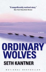 Ordinary Wolves - A Novel ebook by Seth Kantner