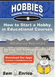 How to Start a Hobby in Educational Courses ebook by Velma Walton,Sam Enrico