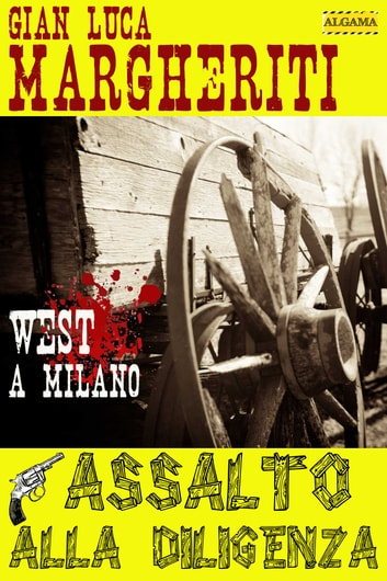 ASSALTO ALLA DILIGENZA - West a Milano ebook by Gian Luca Margheriti