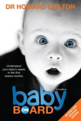 Baby on Board - Understand Your Baby's Needs in the First Twelve months ebook by Dr Howard Chilton