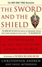The Sword and the Shield - The Mitrokhin Archive and the Secret History of the KGB eBook by Christopher Andrew