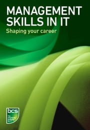Management Skills in IT - Shaping your career ebook by BCS The Chartered Institute for IT