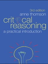Critical Reasoning - A Practical Introduction ebook by Anne Thomson