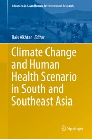 Climate Change and Human Health Scenario in South and Southeast Asia ebook by Rais Akhtar