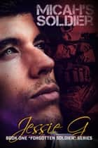 Micah's Soldier ebook by Jessie G