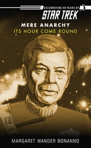 Star Trek: Mere Anarchy: Its Hour Come Round ebook by Margaret Wander Bonanno