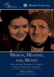 Mission, Meaning, and Money: - How the Joint Distribution Committee Became a Fundraising Innovator ebook by Mark I. Rosen