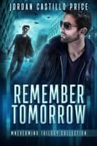 Remember Tomorrow: Mnevermind Trilogy Collection - Mnevermind ebook by Jordan Castillo Price
