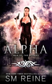 Alpha - An Urban Fantasy Novel ebook by SM Reine