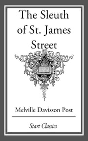 The Sleuth of St. James Street ebook by Melville Davisson Post