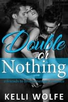 Double or Nothing - A Friends to Lovers Menage Romance ebook by Kelli Wolfe